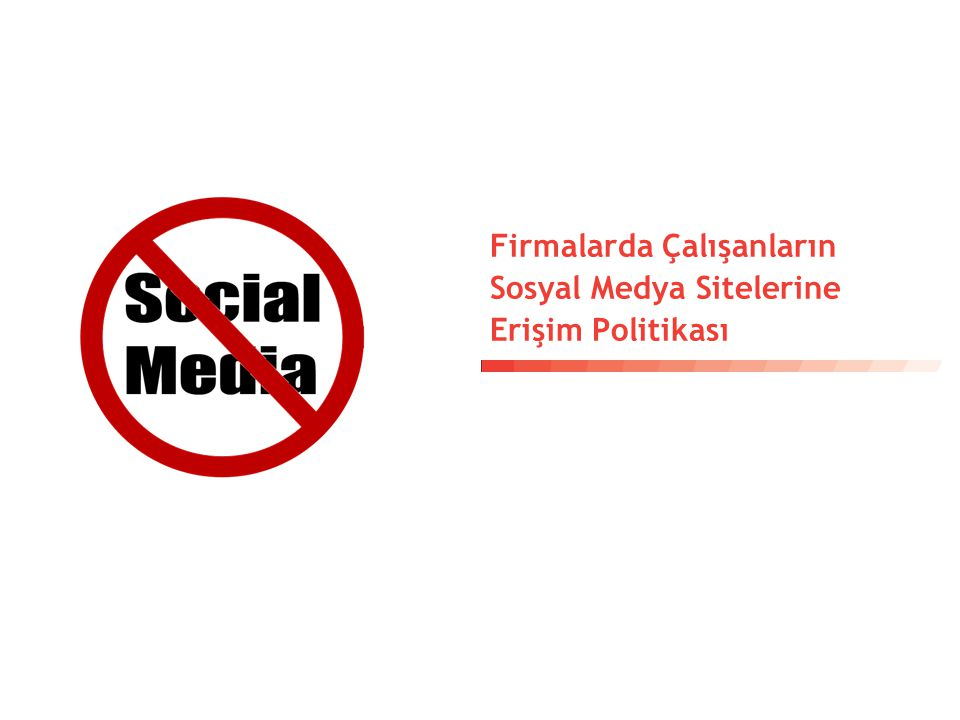 Firmalarda Çalışanların Sosyal Medya Sitelerine Erişim Politikası