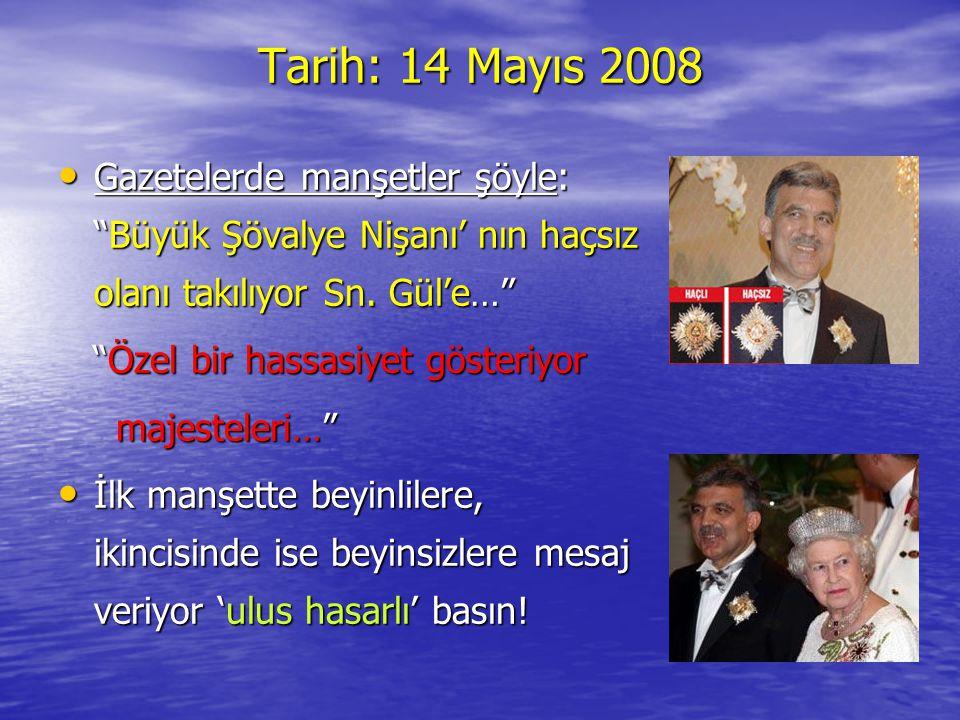Tarih: 14 Mayıs 2008 Gazetelerde manşetler şöyle: Büyük Şövalye Nişanı' nın haçsız olanı takılıyor Sn. Gül'e…