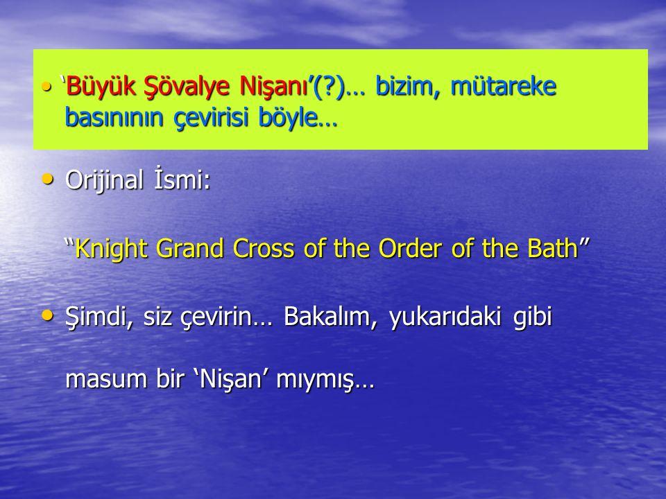 'Büyük Şövalye Nişanı'( )… bizim, mütareke basınının çevirisi böyle…