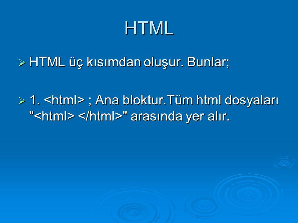 HTML HTML üç kısımdan oluşur. Bunlar;
