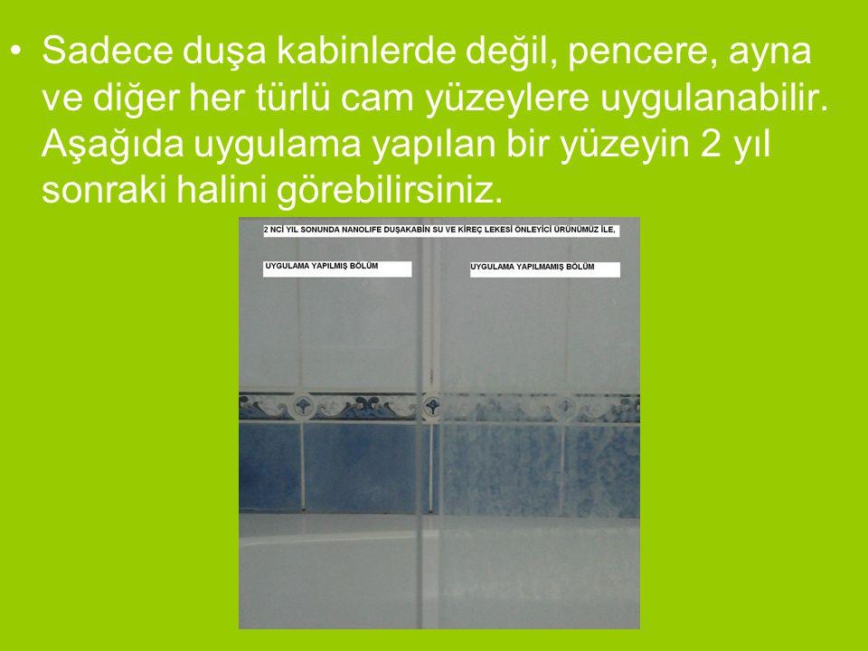 Sadece duşa kabinlerde değil, pencere, ayna ve diğer her türlü cam yüzeylere uygulanabilir.