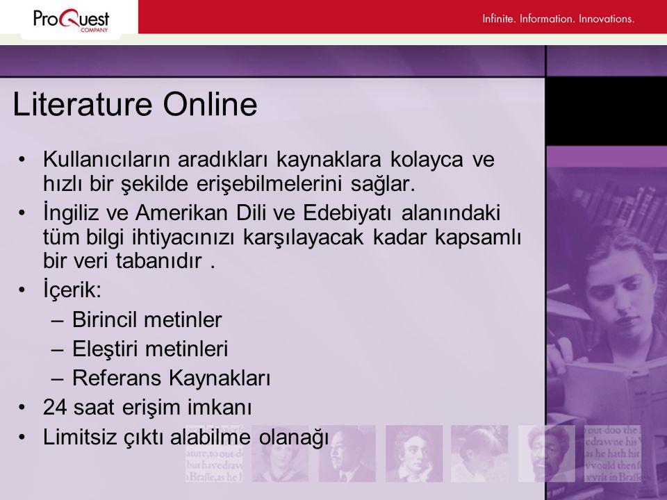 Literature Online Kullanıcıların aradıkları kaynaklara kolayca ve hızlı bir şekilde erişebilmelerini sağlar.