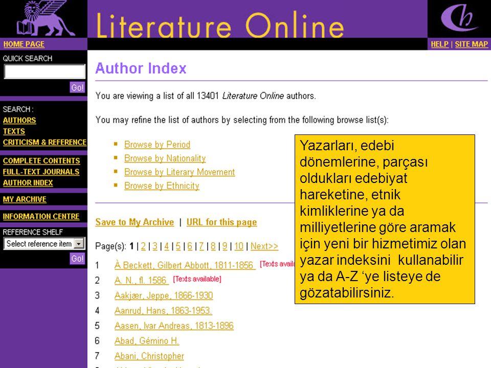 Yazarları, edebi dönemlerine, parçası oldukları edebiyat hareketine, etnik kimliklerine ya da milliyetlerine göre aramak için yeni bir hizmetimiz olan yazar indeksini kullanabilir ya da A-Z 'ye listeye de gözatabilirsiniz.