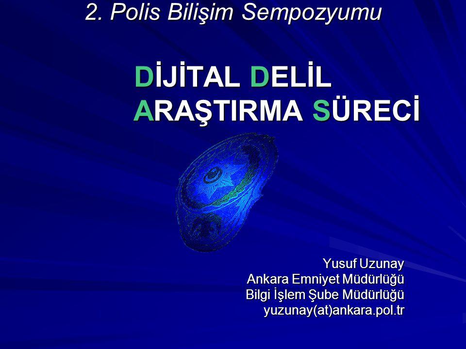 2. Polis Bilişim Sempozyumu DİJİTAL DELİL ARAŞTIRMA SÜRECİ