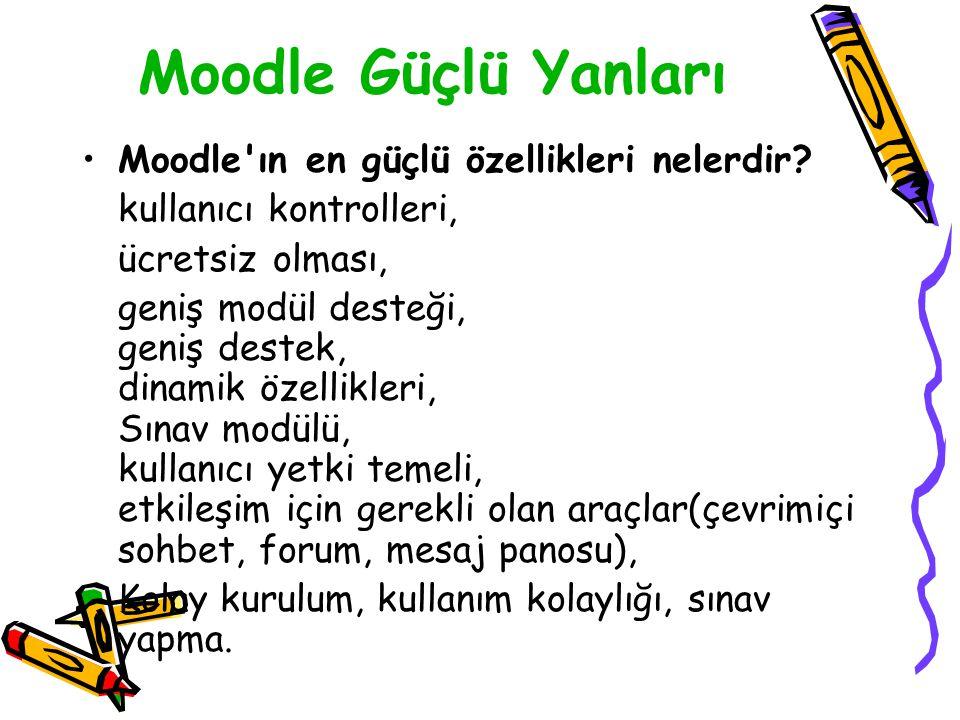 Moodle Güçlü Yanları Moodle ın en güçlü özellikleri nelerdir