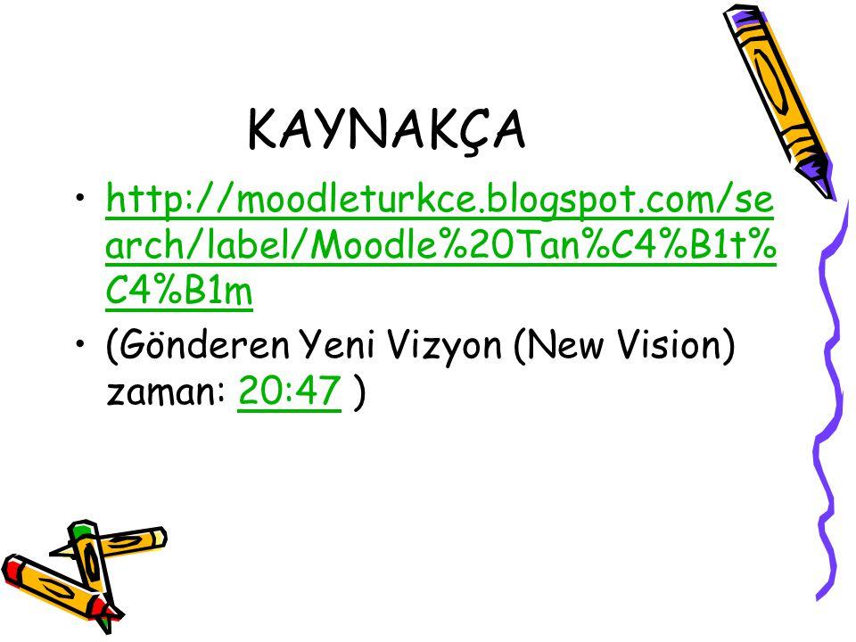 KAYNAKÇA http://moodleturkce.blogspot.com/search/label/Moodle%20Tan%C4%B1t%C4%B1m.