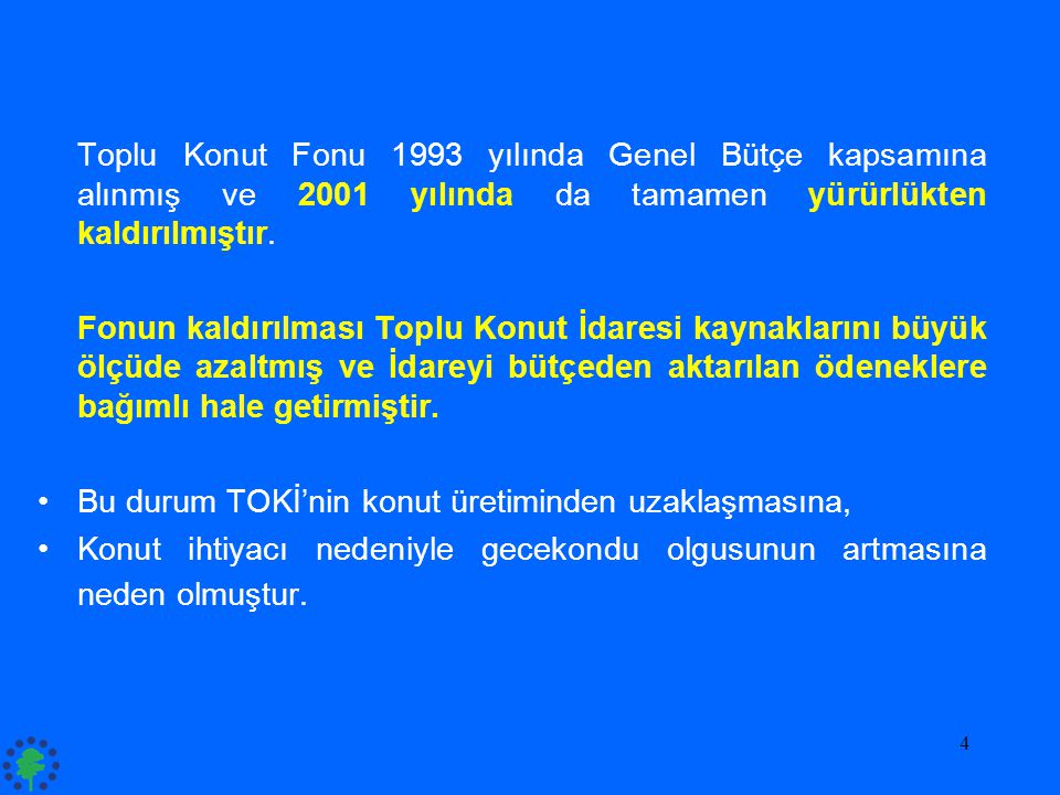 Toplu Konut Fonu 1993 yılında Genel Bütçe kapsamına alınmış ve 2001 yılında da tamamen yürürlükten kaldırılmıştır.