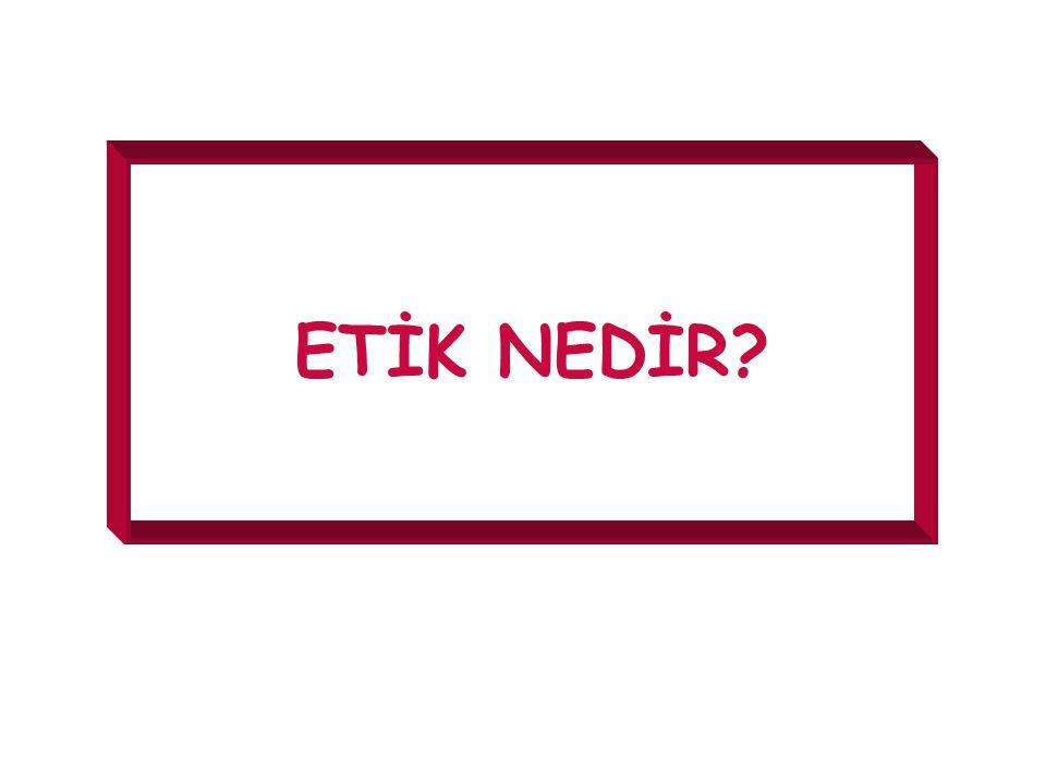 ETİK NEDİR