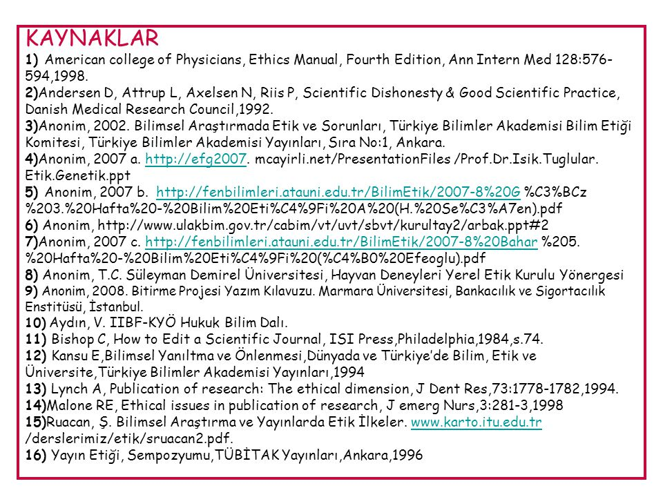 KAYNAKLAR 1) American college of Physicians, Ethics Manual, Fourth Edition, Ann Intern Med 128:576-594,1998.