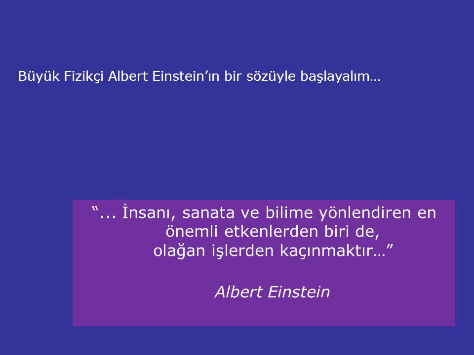 Büyük Fizikçi Albert Einstein'ın bir sözüyle başlayalım…