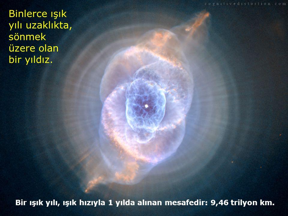 Binlerce ışık yılı uzaklıkta, sönmek üzere olan bir yıldız.