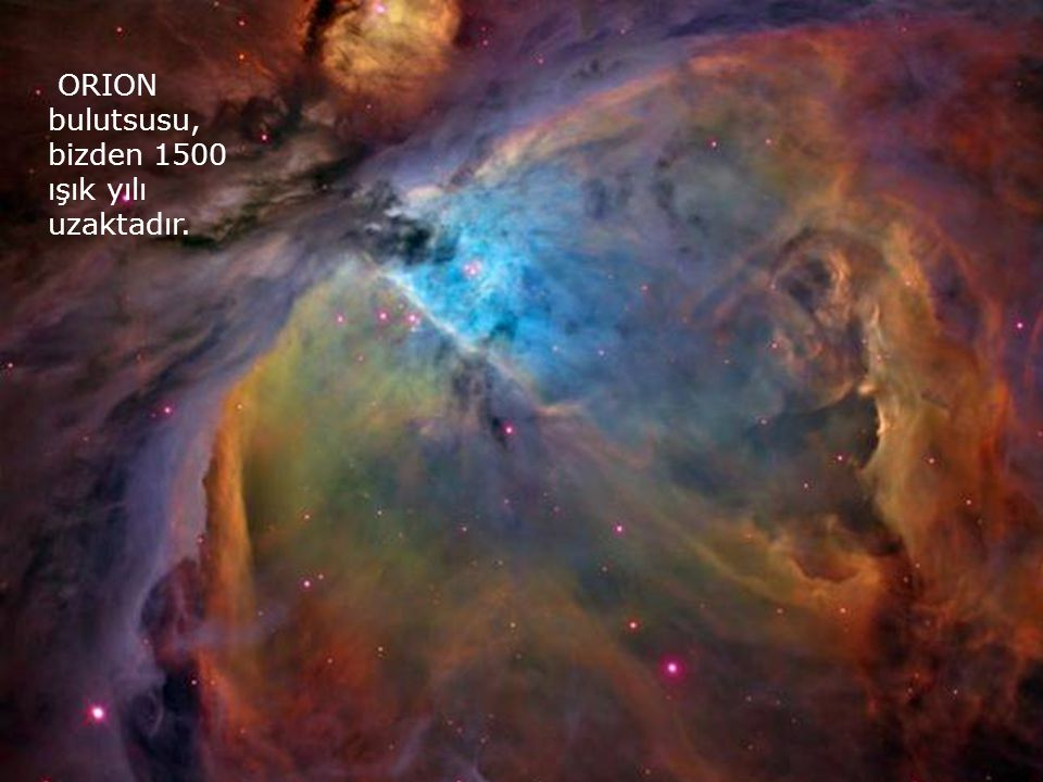ORION bulutsusu, bizden 1500 ışık yılı uzaktadır.