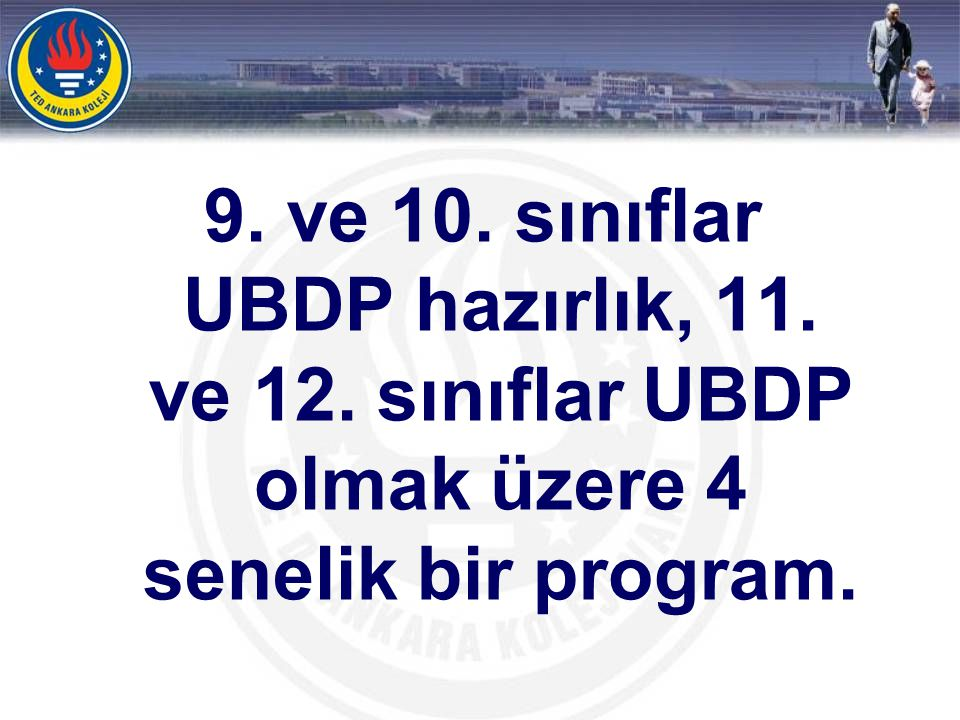 9. ve 10. sınıflar UBDP hazırlık, 11. ve 12