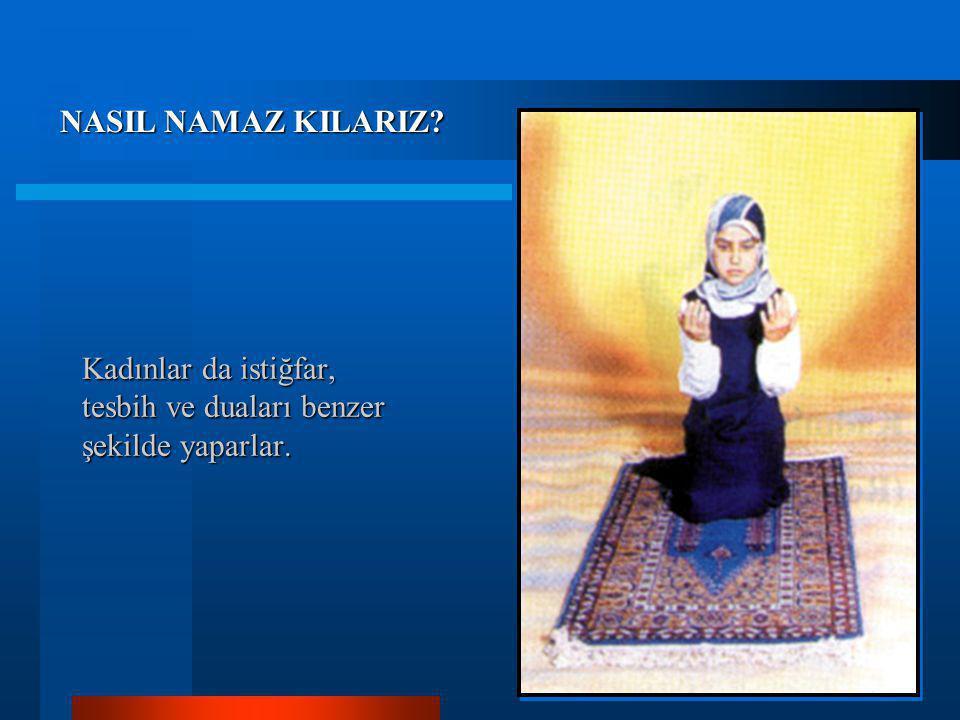 Kadınlar da istiğfar, tesbih ve duaları benzer şekilde yaparlar.