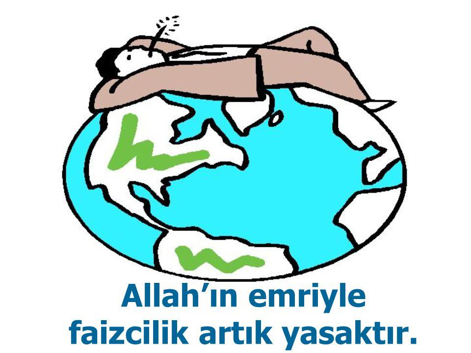 Allah'ın emriyle faizcilik artık yasaktır.
