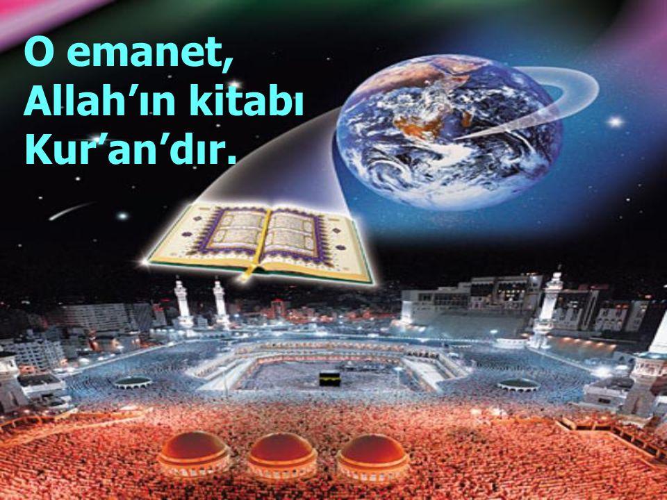 O emanet, Allah'ın kitabı Kur'an'dır.