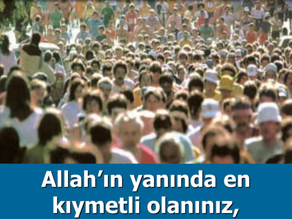 Allah'ın yanında en kıymetli olanınız,