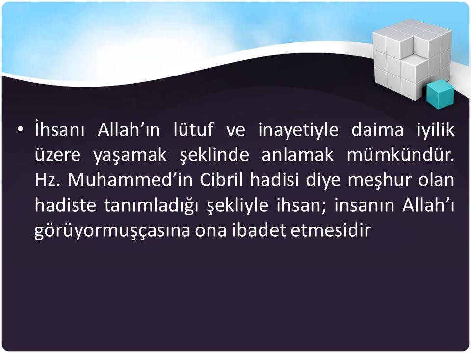 İhsanı Allah'ın lütuf ve inayetiyle daima iyilik üzere yaşamak şeklinde anlamak mümkündür.