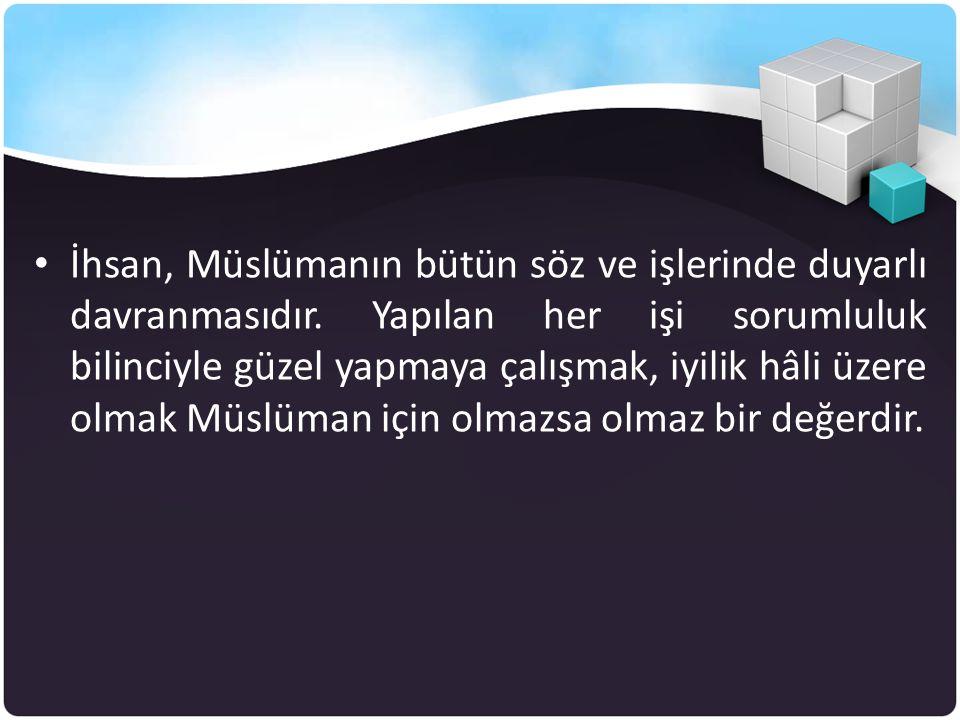 İhsan, Müslümanın bütün söz ve işlerinde duyarlı davranmasıdır