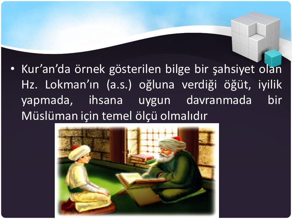 Kur'an'da örnek gösterilen bilge bir şahsiyet olan Hz. Lokman'ın (a. s
