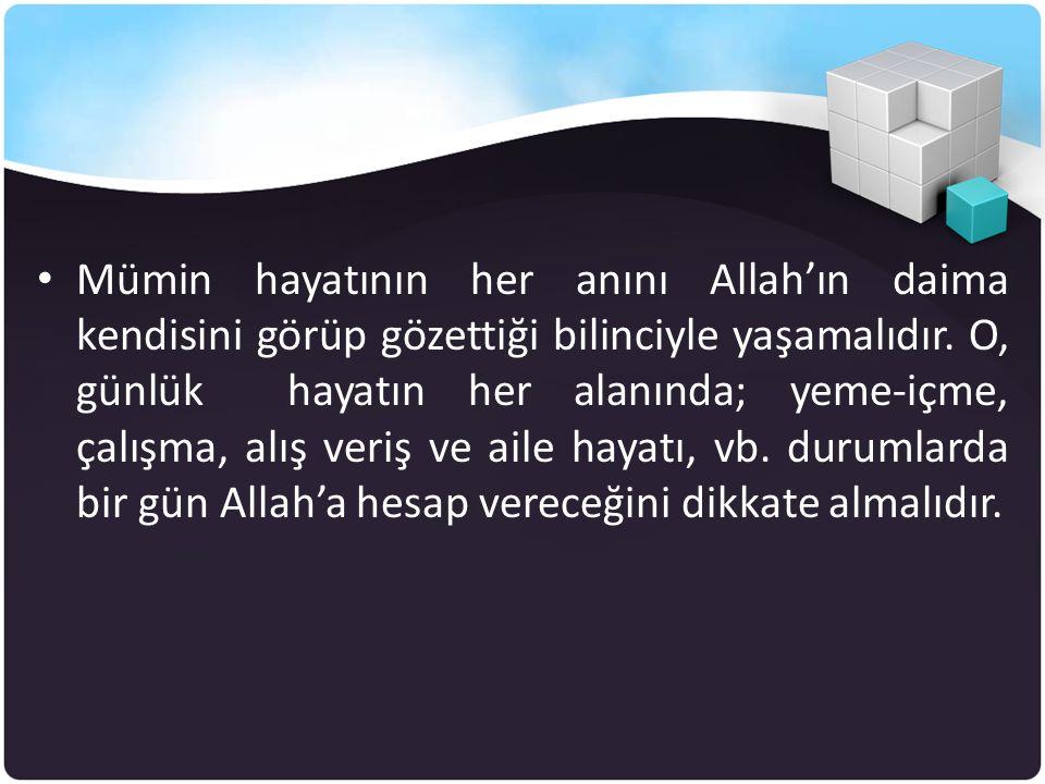 Mümin hayatının her anını Allah'ın daima kendisini görüp gözettiği bilinciyle yaşamalıdır.