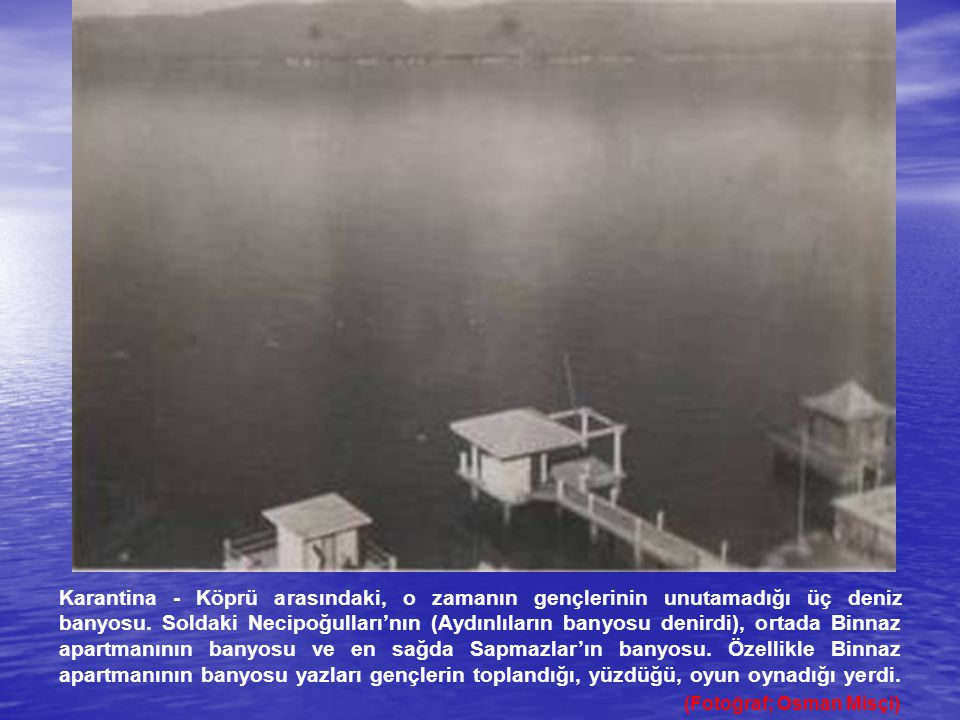 Karantina - Köprü arasındaki, o zamanın gençlerinin unutamadığı üç deniz banyosu.