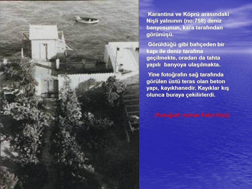 Karantina ve Köprü arasındaki Nişli yalısının (no:758) deniz banyosunun, kara tarafından görünüşü.