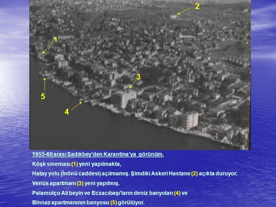 2 3 5 4 1 1955-60 arası Sadıkbey'den Karantina'ya görünüm.