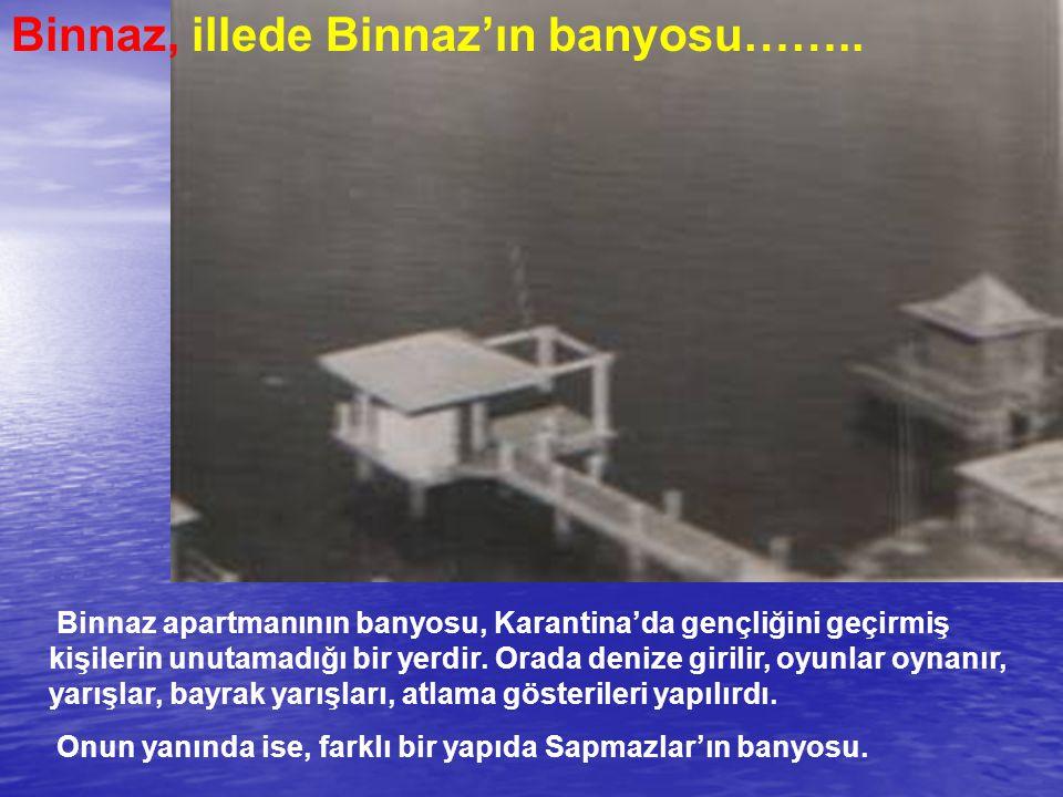 Binnaz, illede Binnaz'ın banyosu……..