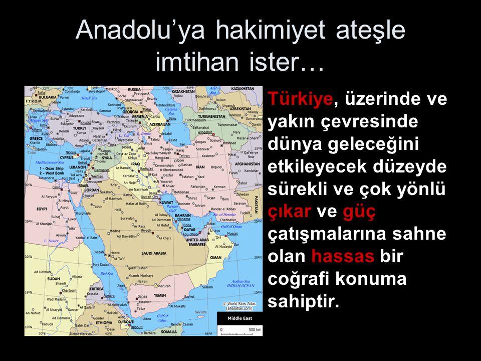 Anadolu'ya hakimiyet ateşle imtihan ister…