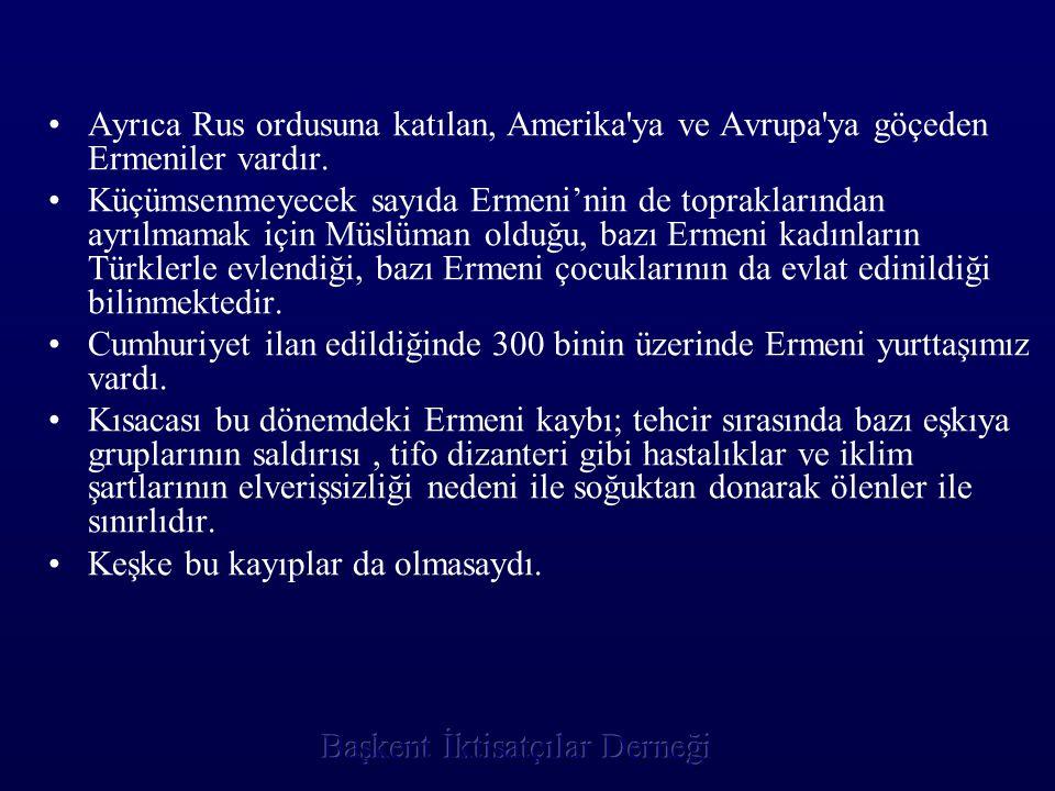 Ayrıca Rus ordusuna katılan, Amerika ya ve Avrupa ya göçeden Ermeniler vardır.