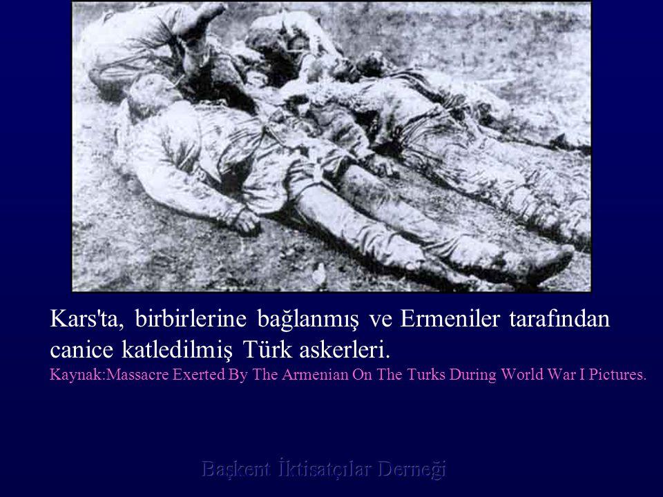 Kars ta, birbirlerine bağlanmış ve Ermeniler tarafından canice katledilmiş Türk askerleri.