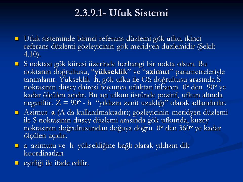 2.3.9.1- Ufuk Sistemi Ufuk sisteminde birinci referans düzlemi gök ufku, ikinci referans düzlemi gözleyicinin gök meridyen düzlemidir (Şekil: 4.10).