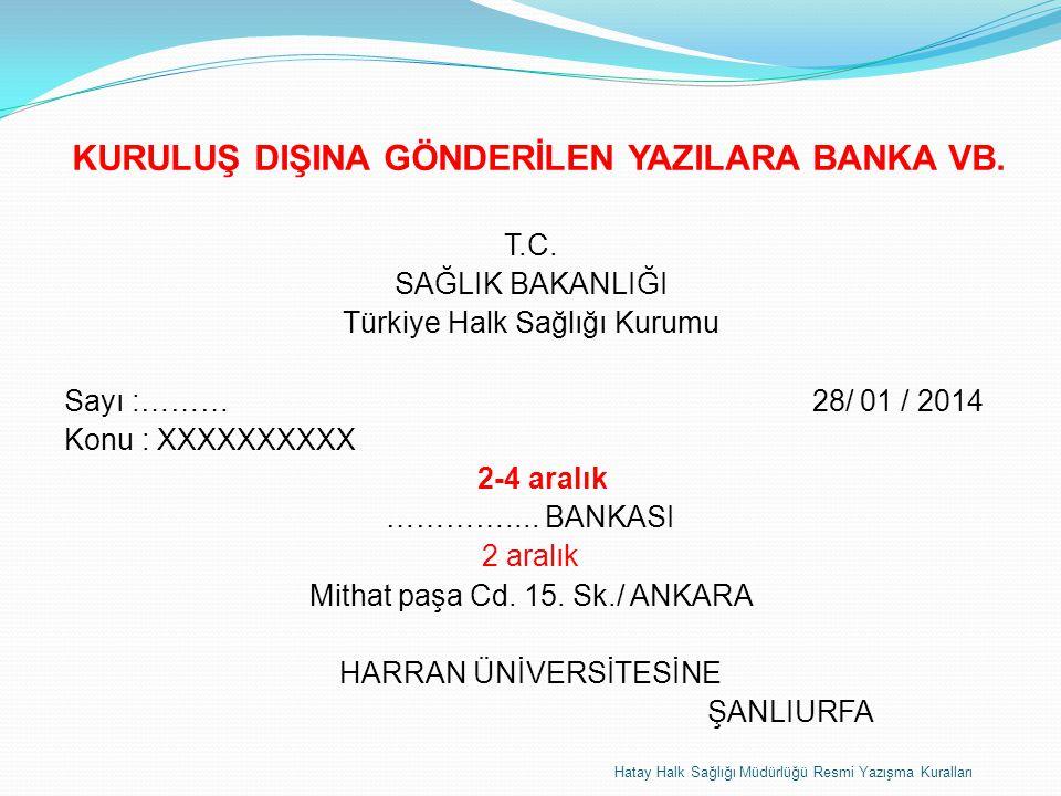 KURULUŞ DIŞINA GÖNDERİLEN YAZILARA BANKA VB.