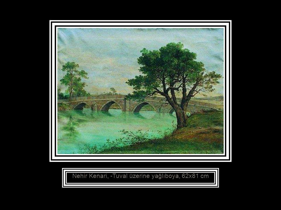 Nehir Kenari, -Tuval üzerine yağlıboya, 62x81 cm
