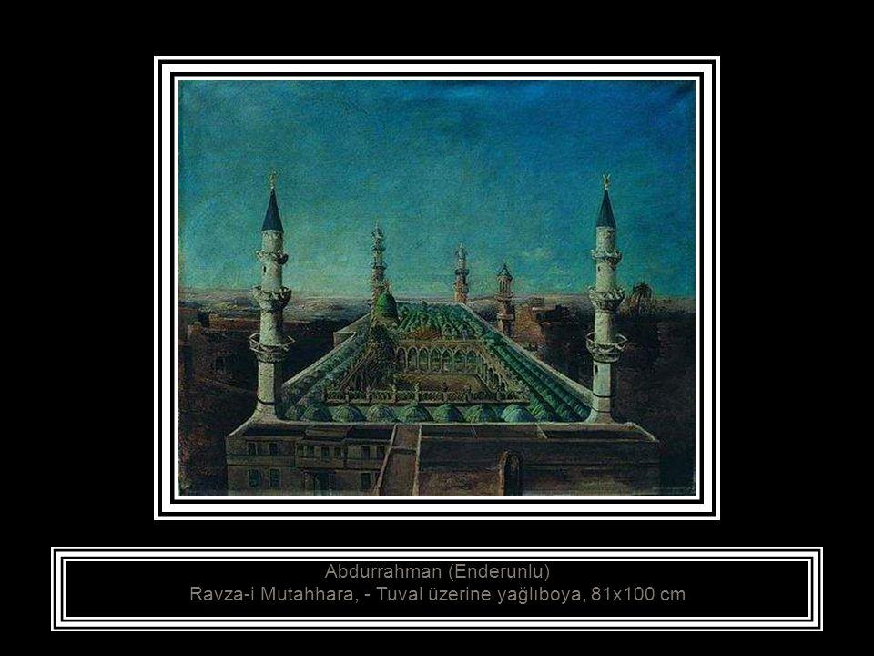 Abdurrahman (Enderunlu) Ravza-i Mutahhara, - Tuval üzerine yağlıboya, 81x100 cm