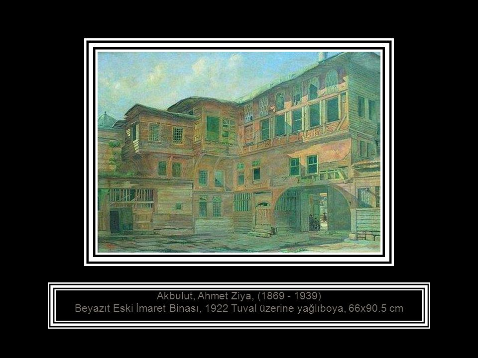 Akbulut, Ahmet Ziya, (1869 - 1939) Beyazıt Eski İmaret Binası, 1922 Tuval üzerine yağlıboya, 66x90.5 cm