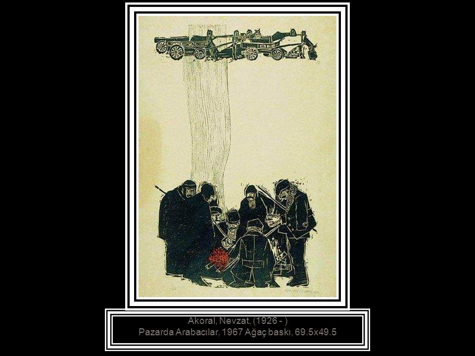 Akoral, Nevzat, (1926 - ) Pazarda Arabacılar, 1967 Ağaç baskı, 69.5x49.5