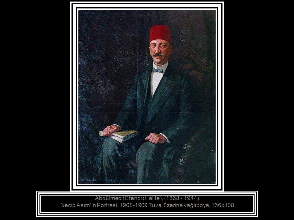 Abdülmecit Efendi (Halife), (1868 - 1944) Necip Asım ın Portresi, 1908-1909 Tuval üzerine yağlıboya, 136x108