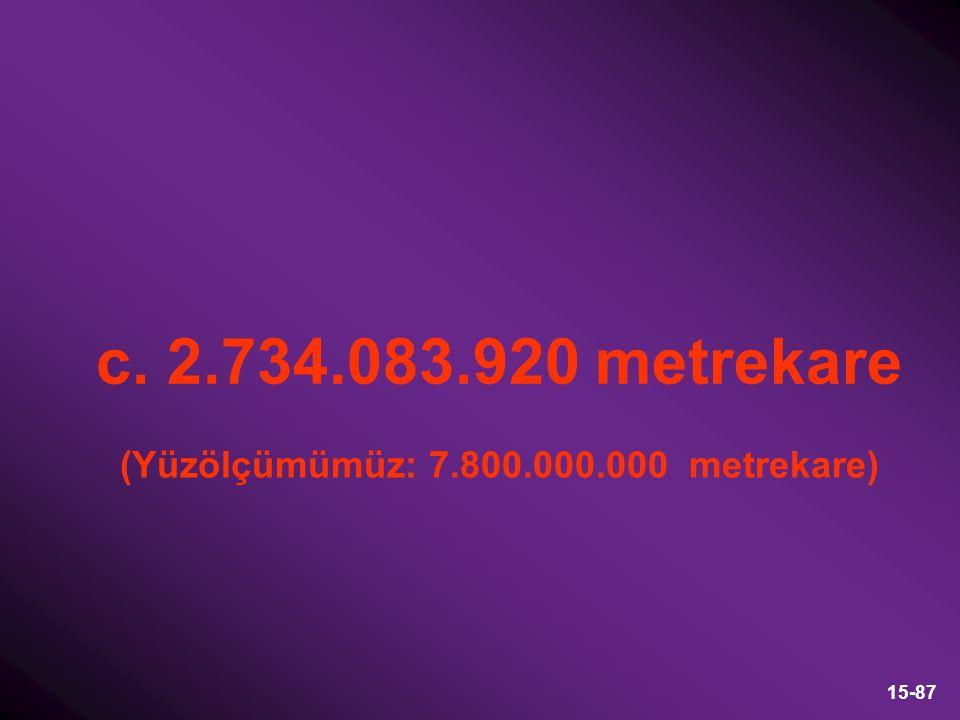 (Yüzölçümümüz: 7.800.000.000 metrekare)