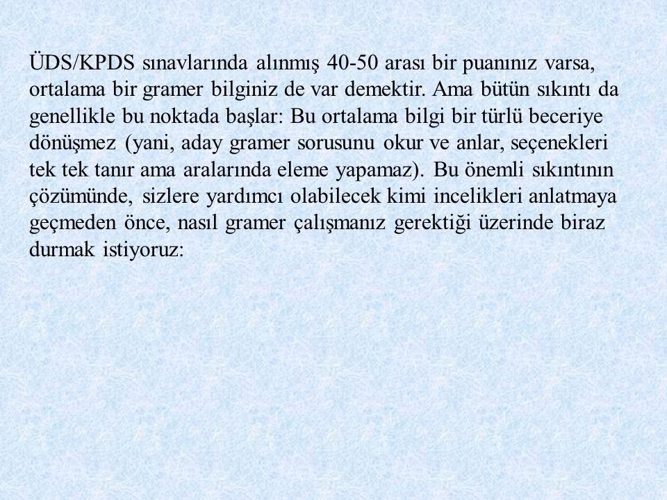 ÜDS/KPDS sınavlarında alınmış 40-50 arası bir puanınız varsa, ortalama bir gramer bilginiz de var demektir.
