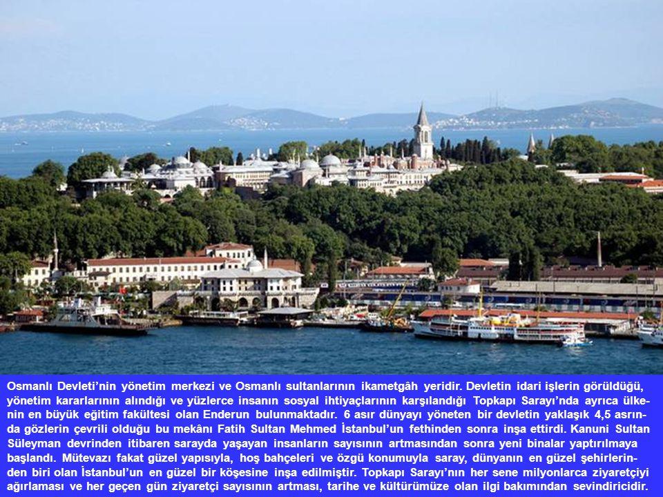 Osmanlı Devleti'nin yönetim merkezi ve Osmanlı sultanlarının ikametgâh yeridir.