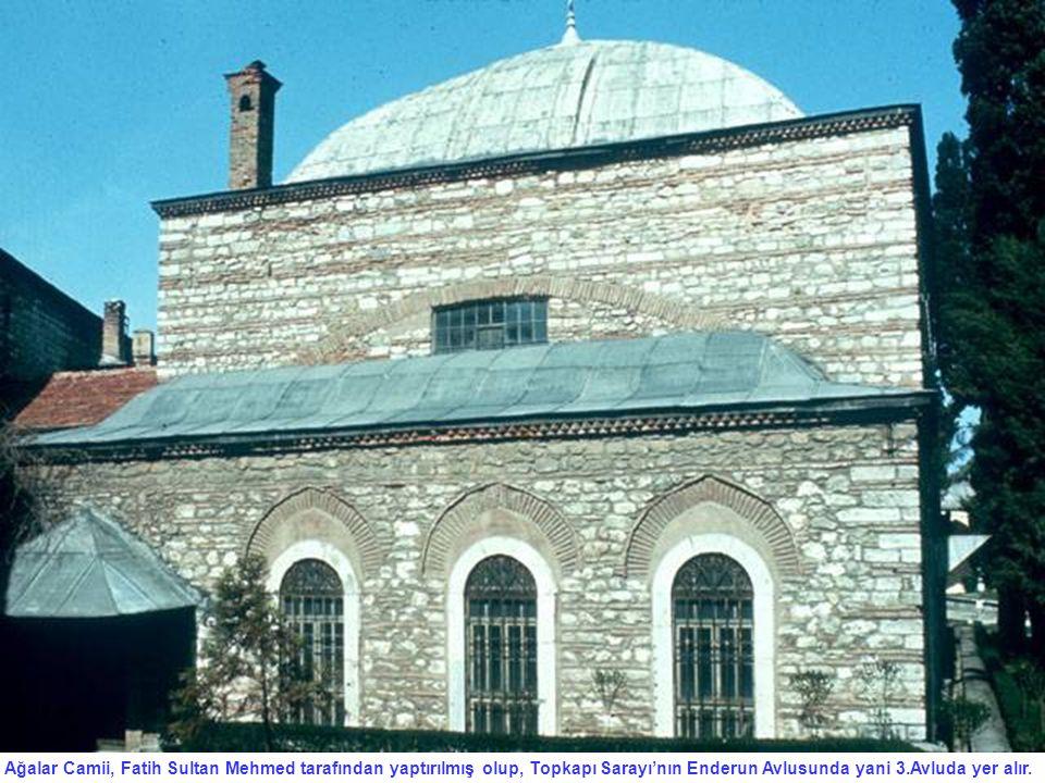 Ağalar Camii, Fatih Sultan Mehmed tarafından yaptırılmış olup, Topkapı Sarayı'nın Enderun Avlusunda yani 3.Avluda yer alır.