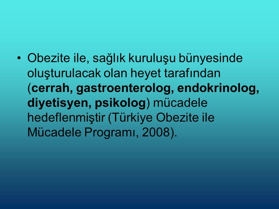 Obezite ile, sağlık kuruluşu bünyesinde oluşturulacak olan heyet tarafından (cerrah, gastroenterolog, endokrinolog, diyetisyen, psikolog) mücadele hedeflenmiştir (Türkiye Obezite ile Mücadele Programı, 2008).