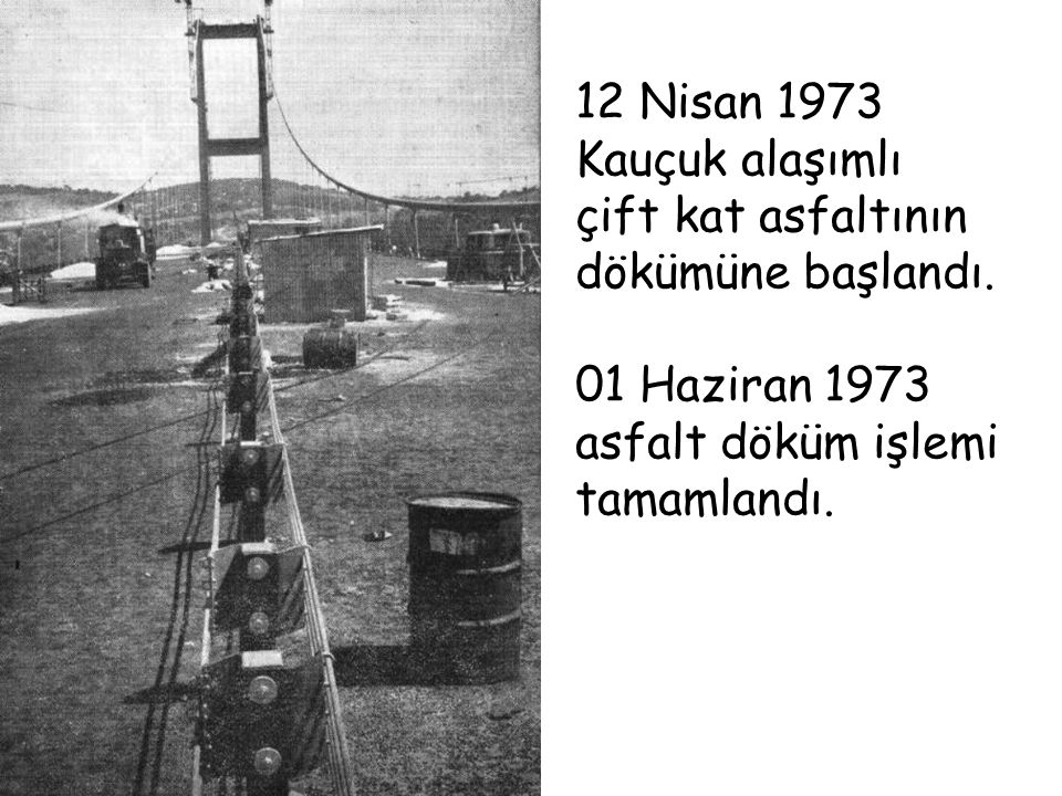 12 Nisan 1973 Kauçuk alaşımlı. çift kat asfaltının dökümüne başlandı.