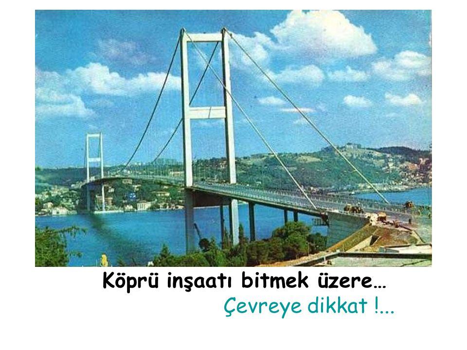 Köprü inşaatı bitmek üzere…