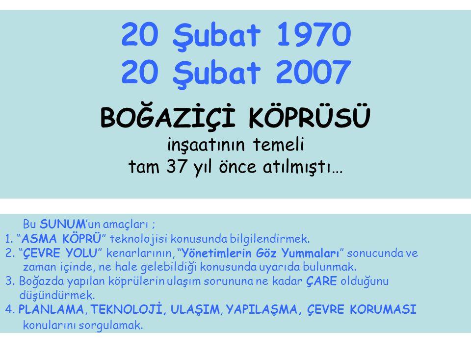 20 Şubat 1970 20 Şubat 2007 BOĞAZİÇİ KÖPRÜSÜ inşaatının temeli tam 37 yıl önce atılmıştı…