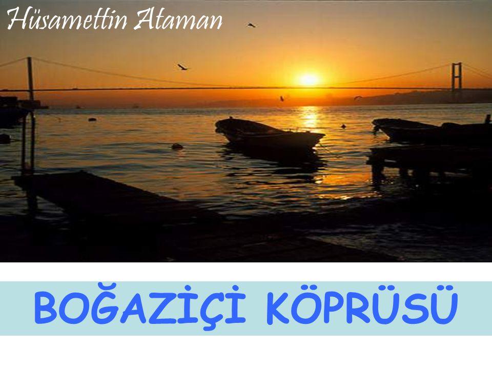Hüsamettin Ataman BOĞAZİÇİ KÖPRÜSÜ
