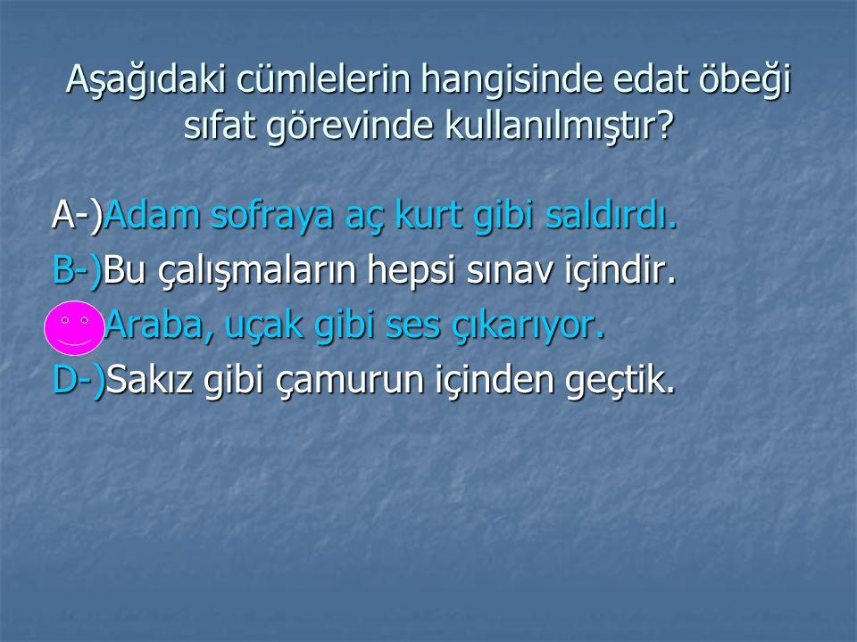 Aşağıdaki cümlelerin hangisinde edat öbeği sıfat görevinde kullanılmıştır
