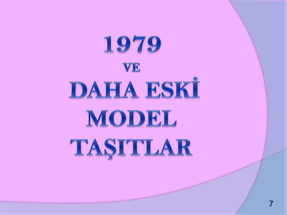 1979 VE DAHA ESKİ MODEL TAŞITLAR
